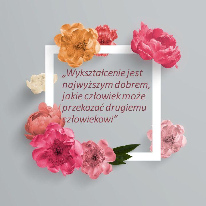 Ramka z kwiatów, w środku cytat: Wykształcenie jest najwyższym dobrem, jakie człowiek może przekazać drugiemu człowiekowi
