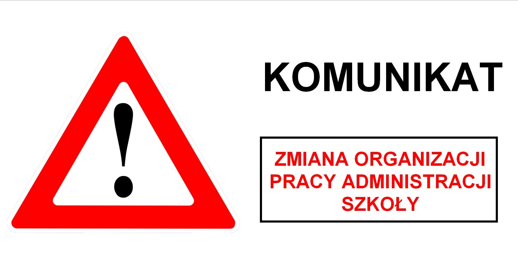 znak ostrzeżenia na białym tle i napis zmiana organizacji pracy administracji szkoły